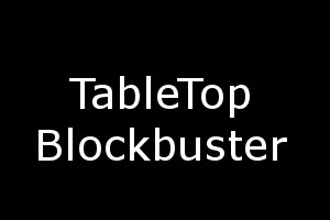 Tabletop Blockbuster