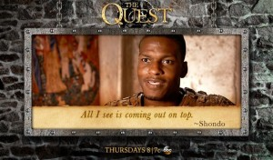 """""""All I see is coming out on top"""" Shondo Blades, The Quest"""