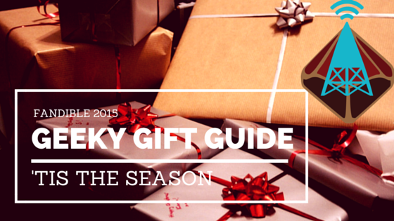 Fandible 2015 Geeky Gift Guide header