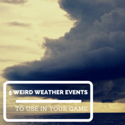 5 Weird Weather Events to Use In Your Game