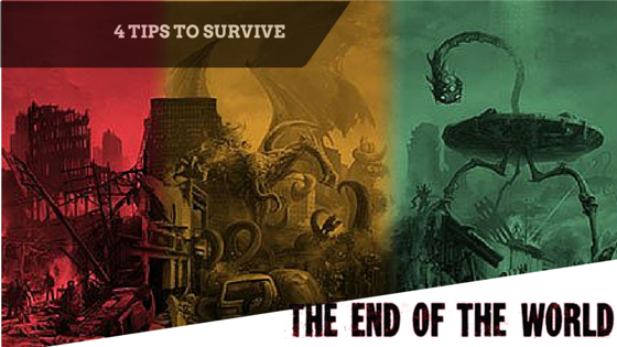 4 tips to survive the end of the world