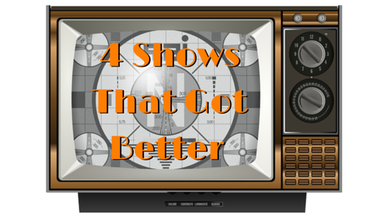 4 Shows that Got Better Most Improved TV shows