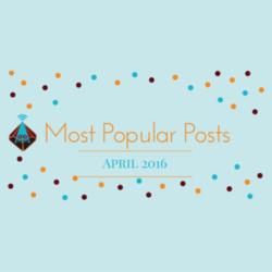 Most Popular Posts – April 2016