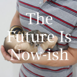 The Future Is Now-ish