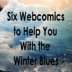 Six Webcomics to Help You With the Winter Blues